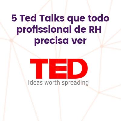 5 ted talks que todo profissional de RH precisa ver